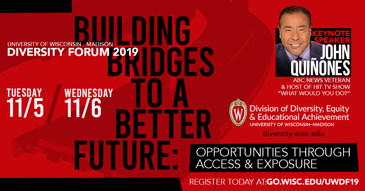 "Poster advertising the 2019 Diversity Forum, reading: ""Building Bridges to a Better Future: Opportunities Through Access and Exposure"" with keynote speaker John Quiñones of ABC News. Register today at go.wisc.edu/uwdf19"