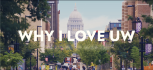 "Title image showing the words ""Why I Love UW"" float over a wide view of the Wisconsin Capitol building with people walking on State Street below."