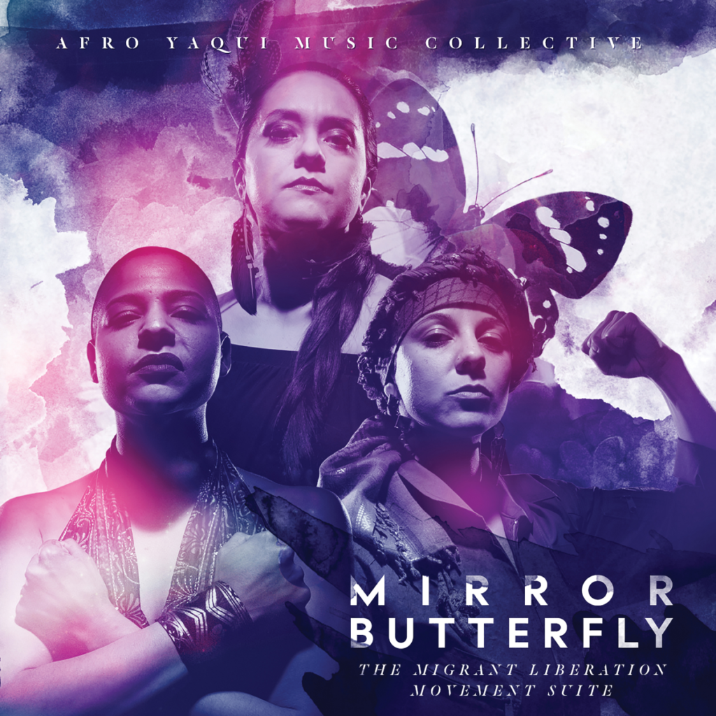 Stream the full album, Mirror Butterfly: The Migrant Liberation Movement Suite, on YouTube, courtesy of the Afro Yaqui Music Collective