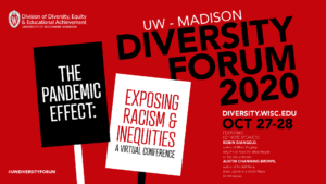 """Poster for the 2020 Diversity Forum featuring illustrations of protest signs featuring the event title: """"The Pandemic Effect: Exposing Racism & Inequities"""""""