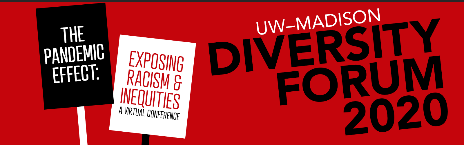 "Poster for the 2020 UW–Madison Diversity Forum featuring illustrated picket signs with the title, ""The Pandemic Effect: Exposing Racism & Inequities"" written on them."