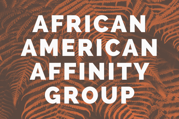 "Decorative image showing a fern with words overlaid: ""African American Affinity Group"""