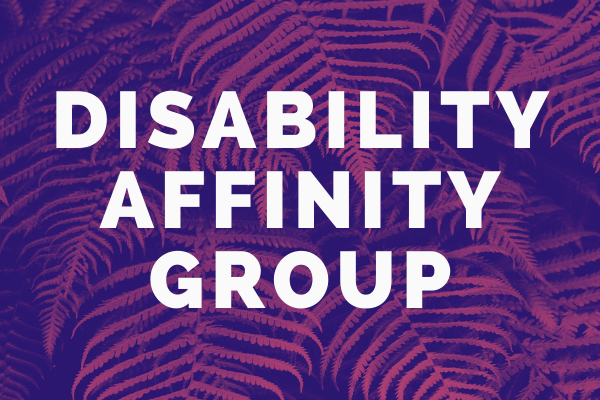 "Decorative image showing a fern with words overlaid: ""Disability Affinity Group"""