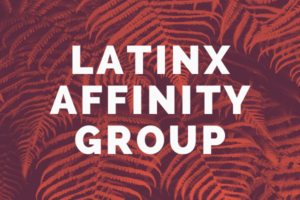 "Decorative image showing a fern with words overlaid: ""Latinx Affinity Group"""