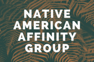 "Decorative image showing a fern with words overlaid: ""Native American Affinity Group"""